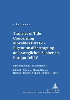 Transfer of Title Concerning Movables: Pt. IV: National Report: The Netherlands - Salzburger Studien Zum Europaischen Privatrecht 21 (Paperback)