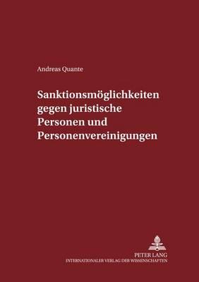 Sanktionsmoeglichkeiten Gegen Juristische Personen Und Personenvereinigungen - Schriften Zum Strafrecht Und Strafprozessrecht 87 (Paperback)