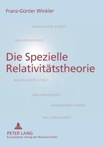 Die Spezielle Relativitaetstheorie: Anschaulich Erklaert- Neu Interpretiert (Paperback)