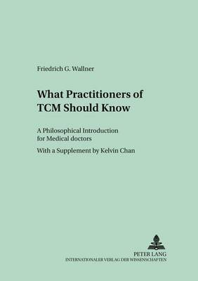 What Practitioners of TCM Should Know: A Philosophical Introduction for Medical Doctors - Culture and Knowledge 4 (Paperback)