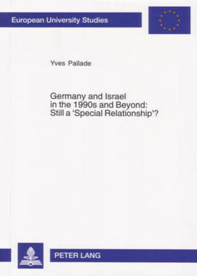 Germany and Israel in the 1990s and Beyond: Still a 'Special Relationship'? - Europaische Hochschulschriften / European University Studies / Publications Universitaires Europeennes Reihe 31: Politikwissenschaft / Series 31: Political Science / Serie 31: Sciences Politiques 518 (Paperback)