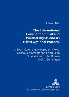 The International Covenant on Civil and Political Rights and Its (First) Optional Protocol: A Short Commentary Based on Views, General Comments and Concluding Observations by the Human Rights Committee (Paperback)
