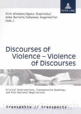 Discourses of Violence - Violence of Discourses: Critical Interventions, Transgressive Readings, and Post-National Negotiations - Transpekte: Transdisziplinare Perspektiven der Sozial- und Kulturwissenschaften / Transpects: Transdisciplinary Perspectives of the Social Sciences and Humanities 1 (Paperback)