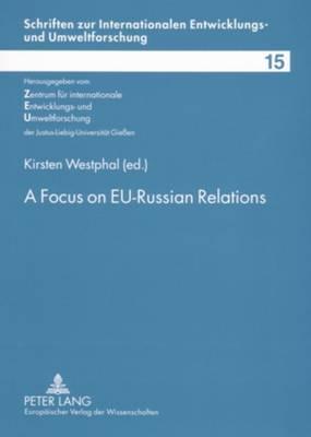 A Focus on EU-Russian Relations: Towards a Close Partnership on Defined Road Maps? - Schriften Zur Internationalen entwicklungs- Und Umweltforschung 15 (Paperback)