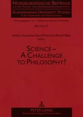 Science: A Challenge to Philosophy? - Scandinavian University Studies in the Humanities & Social Sciences 27 (Paperback)
