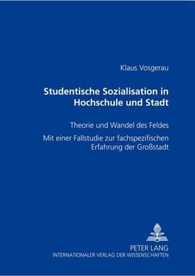 Studentische Sozialisation in Hochschule Und Stadt: Theorie Und Wandel Des Feldes- Mit Einer Fallstudie Zur Fachspezifischen Erfahrung Der Grossstadt (Paperback)