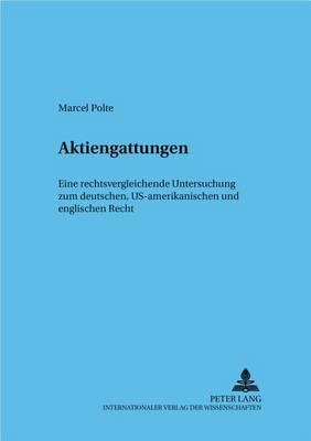 Aktiengattungen: Eine Rechtsvergleichende Untersuchung Zum Deutschen, Us-Amerikanischen Und Englischen Recht - Frankfurter Wirtschaftsrechtliche Studien 73 (Paperback)