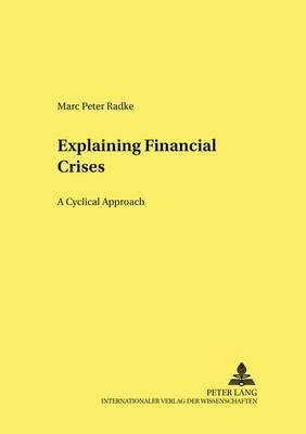 Explaining Financial Crises: A Cyclical Approach - Hohenheimer Volkswirtschaftliche Schriften 53 (Paperback)