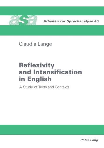 Reflexivity and Intensification in English: A Study of Texts and Contexts - Arbeiten zur Sprachanalyse 46 (Paperback)