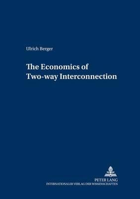 The Economics of Two-Way Interconnection - Forschungsergebnisse der Wirtschaftsuniversitat Wien 13 (Paperback)
