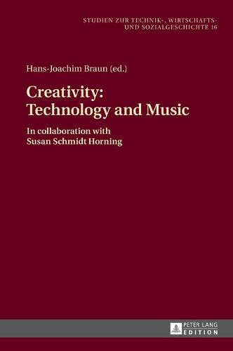 Creativity: Technology and Music: In collaboration with Susan Schmidt Horning - Studien zur Technik-, Wirtschafts- und Sozialgeschichte 16 (Hardback)
