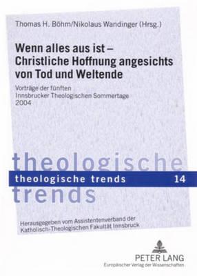 Wenn Alles Aus Ist - Christliche Hoffnung Angesichts Von Tod Und Weltende: Vortraege Der Fuenften Innsbrucker Theologischen Sommertage 2004 - Theologische Trends, 14 (Paperback)