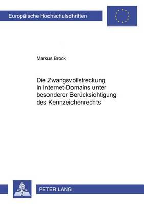 Die Zwangsvollstreckung in Internet-Domains Unter Besonderer Beruecksichtigung Des Kennzeichenrechts - Europaeische Hochschulschriften / European University Studie 4254 (Paperback)