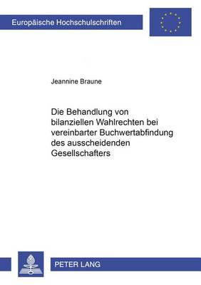 Die Behandlung Von Bilanziellen Wahlrechten Bei Vereinbarter Buchwertabfindung Des Ausscheidenden Gesellschafters - Europaeische Hochschulschriften / European University Studie 4348 (Paperback)