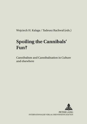 Spoiling the Cannibals' Fun?: Cannibalism and Cannibalisation in Culture and Elsewhere - Literary & Cultural Theory 20 (Paperback)