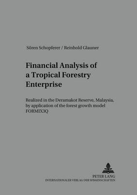 Financial Analysis of a Tropical Forestry Enterprise: Realized in the Deramakot Reserve, Malaysia, by Application of the Forest Growth Model FORMIX3Q - Sozialwissenschaftliche Schriften Zur Forst- Und Holzwirtschaft 7 (Paperback)