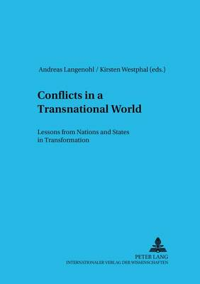Conflicts in a Transnational World: Lessons from Nations and States in Transformation - Schriften Zur Internationalen entwicklungs- Und Umweltforschung 16 (Paperback)