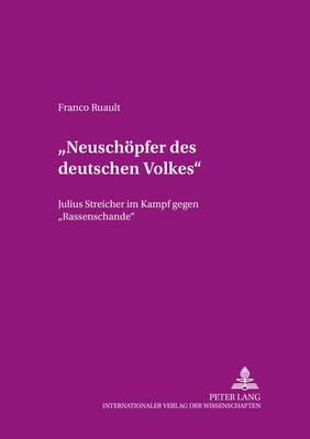 """""""neuschoepfer Des Deutschen Volkes"""": Julius Streicher Im Kampf Gegen """"rassenschande"""" - Beitraege Zur Dissidenz 18 (Paperback)"""