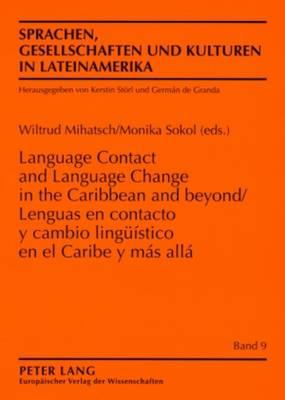 Lenguas En Contacto Y Cambio Lingue stico En El Caribe Y M s All - Language Contact and Language Change in the Caribbean and Beyond - Sprachen, Gesellschaften Und Kulturen in Lateinamerika, Leng 9 (Paperback)