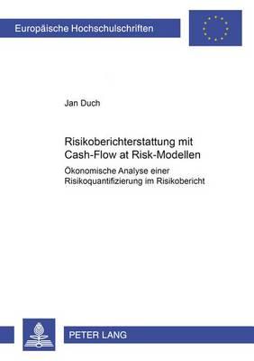 Risikoberichterstattung Mit Cash-Flow at Risk-Modellen: Oekonomische Analyse Einer Risikoquantifizierung Im Risikobericht - Europaeische Hochschulschriften / European University Studie 3172 (Paperback)