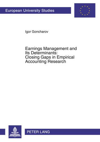 Earnings Management and Its Determinants: Closing Gaps in Empirical Accounting Research: 3167 (Paperback)