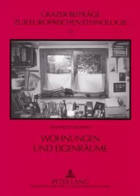 Wohnungen Und Eigenraeume: Ueber Die Pluralitaet Des Wohnens Am Beispiel Von Einpersonenhaushalten - Grazer Beitrage Zur Europaischen Ethnologie 13 (Paperback)