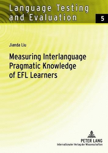 Measuring Interlanguage Pragmatic Knowledge of EFL Learners - Language Testing and Evaluation 5 (Paperback)