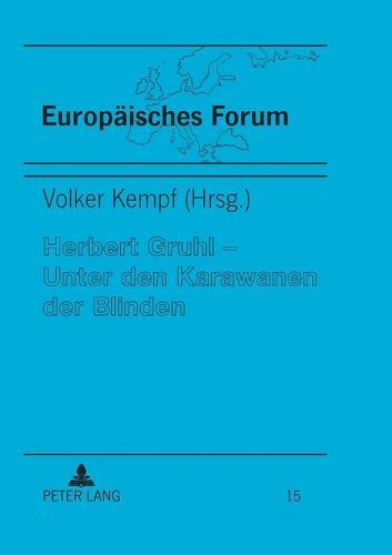 Herbert Gruhl - Unter Den Karawanen Der Blinden: Schluesseltexte, Interviews Und Reden (1976-1993) - Europaeisches Forum 15 (Paperback)