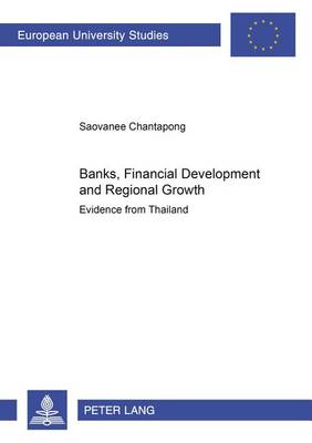 Banks, Financial Development and Regional Growth: Evidence from Thailand (Paperback)