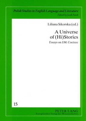A Universe of (Hi)Stories: Essays on J M. Coetzee - Polish Studies in English Language & Literature 15 (Paperback)