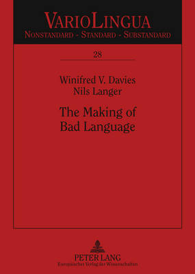 The Making of Bad Language: Lay Linguistic Stigmatisations in German: Past Und Present - Variolingua. Nonstandard - Standard - Substandard 28 (Paperback)
