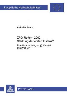 Zpo-Reform 2002: Staerkung Der Ersten Instanz?: Eine Untersuchung Zu  139 Und 278 Zpo N.F. - Europaeische Hochschulschriften / European University Studie 4303 (Paperback)