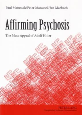 Affirming Psychosis: The Mass Appeal of Adolf Hitler (Paperback)