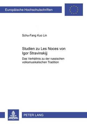 """Studien Zu """"les Noces"""" Von Igor Stravinskij: Das Verhaeltnis Zu Der Russischen Volksmusikalischen Tradition - Europaeische Hochschulschriften / European University Studie 245 (Paperback)"""