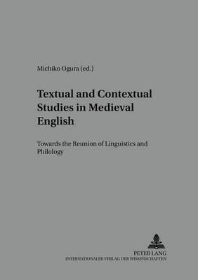 Textual and Contextual Studies in Medieval English: Towards the Reunion of Linguistics and Philology - Studies in English Medieval Language and Literature 13 (Paperback)