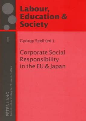 Corporate Social Responsibility in the EU and Japan - Arbeit, Bildung & Gesellschaft Labour, Education & Society 1 (Paperback)