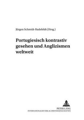 Portugiesisch Kontrastiv Gesehen Und Anglizismen Weltweit - Rostocker Romanistische Arbeiten 10 (Paperback)