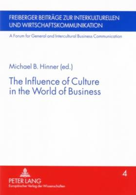 The Influence of Culture in the World of Business - Freiberger Beitrage zur Interkulturellen und Wirtschaftskommunikation: A Forum for General and Intercultural Business Communication 4 (Paperback)