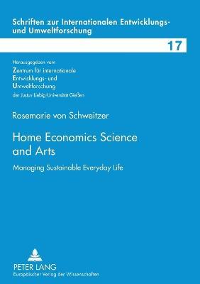 Home Economics Science and Arts: Managing Sustainable Everyday Life - Schriften Zur Internationalen entwicklungs- Und Umweltforschung 17 (Paperback)