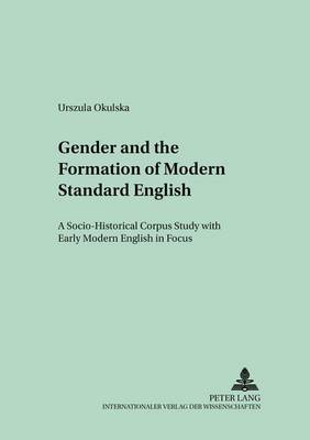 Gender and the Formation of Modern Standard English: A Socio-historical Corpus Study with Early Modern English in Focus - Polish Studies in English Language & Literature 14 (Paperback)