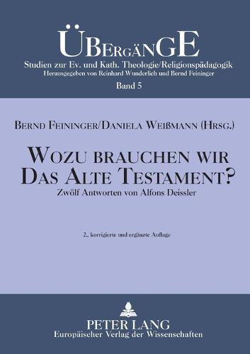 Wozu Brauchen Wir Das Alte Testament?: Zwoelf Antworten Von Alfons Deissler - Uebergaenge. Studien Zur Evangelischen Und Katholischen Theo 5 (Paperback)