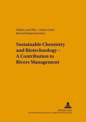 Sustainable Chemistry and Biotechnology - A Contribution to Rivers Management - Umweltbildung, Umweltkommunikation und Nachhaltigkeit Environmental Education, Communication and Sustainability 21 (Leather / fine binding)