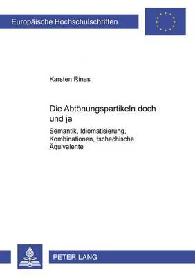 """Die Abtoenungspartikeln """"doch"""" Und """"ja"""": Semantik, Idiomatisierung, Kombinationen, Tschechische Aequivalente - Europaische Hochschulschriften: Reihe 21, Linguistik 302 (Paperback)"""