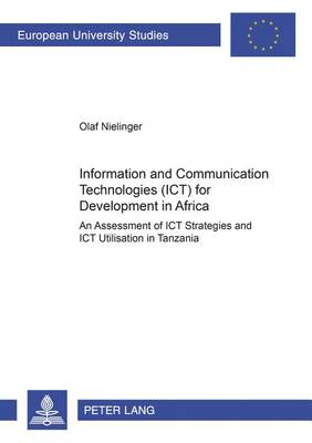 Information and Communication Technologies (ICT) for Development in Africa: An Assessment of ICT Strategies and ICT Utilisation in Tanzania - Europaische Hochschulschriften / European University Studies / Publications Universitaires Europeennes Reihe 31: Politikwissenschaft / Series 31: Political Science / Serie 31: Sciences Politiques 533 (Paperback)