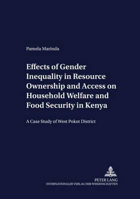 Effects of Gender Inequality in Resource Ownership and Access on Household Welfare and Food Security in Kenya: A Case Study of West Pokot District - Development Economics & Policy 51 (Paperback)