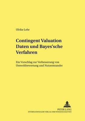 Contingent Valuation Daten Und Bayes'sche Verfahren: Ein Vorschlag Zur Verbesserung Von Umweltbewertung Und Nutzentransfer - Hohenheimer Volkswirtschaftliche Schriften 55 (Paperback)