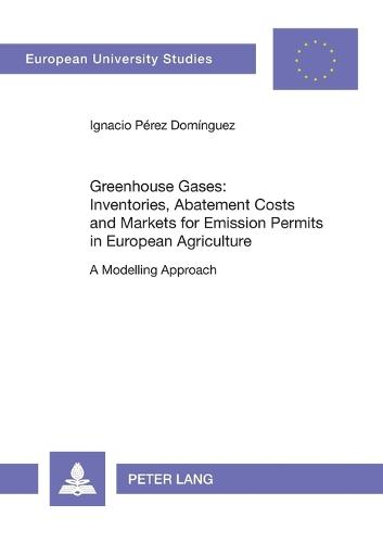Greenhouse Gases: Inventories, Abatement Costs and Markets for Emission Permits in European Agriculture: A Modelling Approach (Paperback)