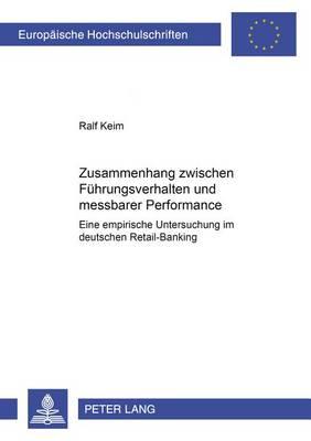 Zusammenhang Zwischen Fuehrungsverhalten Und Messbarer Performance: Eine Empirische Untersuchung Im Deutschen Retail-Banking - Europaeische Hochschulschriften / European University Studie 3197 (Paperback)