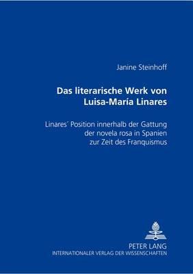 """Das Literarische Werk Von Luisa-Maria Linares: Linares' Position Innerhalb Der Gattung Der """"novela Rosa"""" in Spanien Zur Zeit Des Franquismus (Paperback)"""