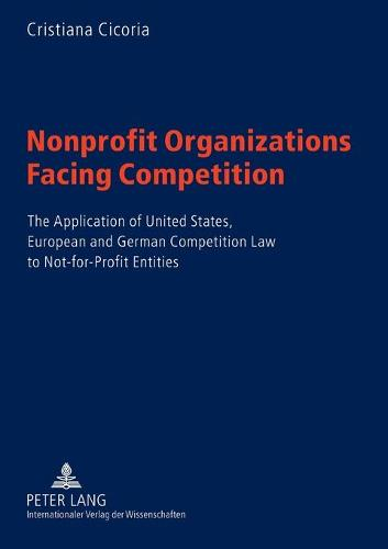 Nonprofit Organizations Facing Competition: The Application of United States, European and German Competition Law to Not-for-profit Entities (Paperback)